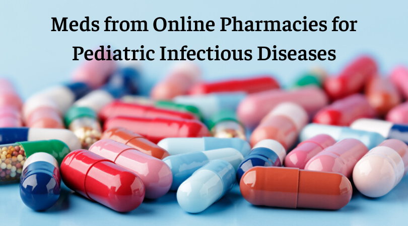 Meds from Online Pharmacies for Pediatric Infectious Diseases